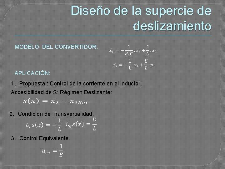 Diseño de la supercie de deslizamiento MODELO DEL CONVERTIDOR: APLICACIÓN: 1. Propuesta : Control