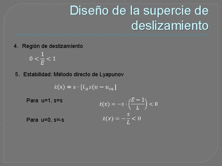 Diseño de la supercie de deslizamiento 4. Región de deslizamiento 5. Estabilidad: Método directo