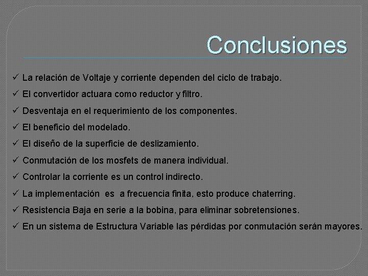 Conclusiones ü La relación de Voltaje y corriente dependen del ciclo de trabajo. ü