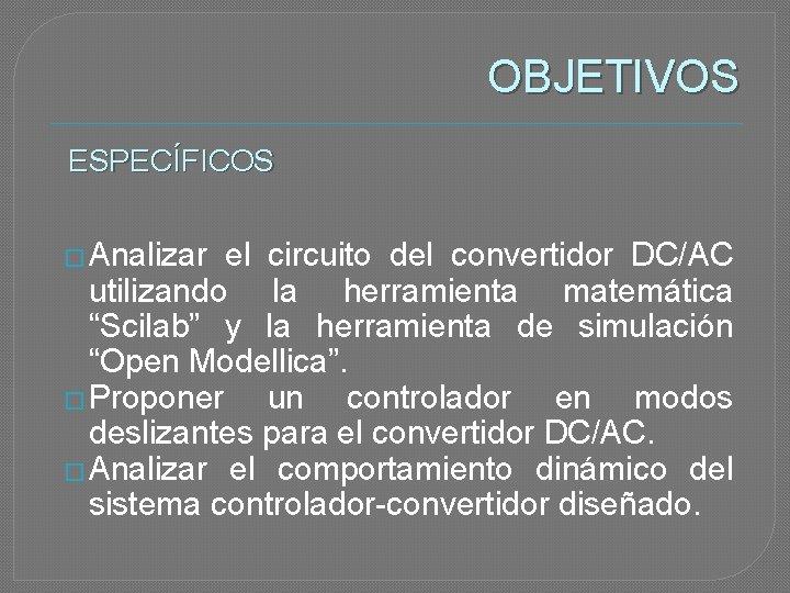"""OBJETIVOS ESPECÍFICOS � Analizar el circuito del convertidor DC/AC utilizando la herramienta matemática """"Scilab"""""""