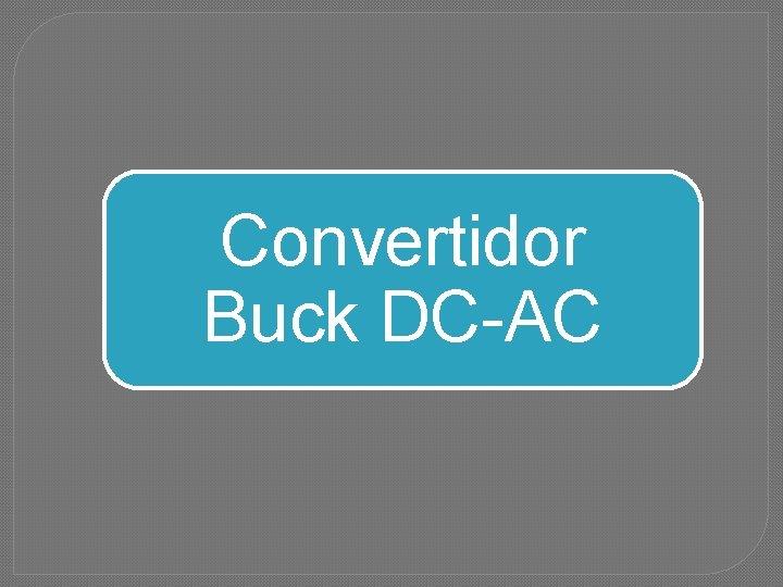 Convertidor Buck DC-AC