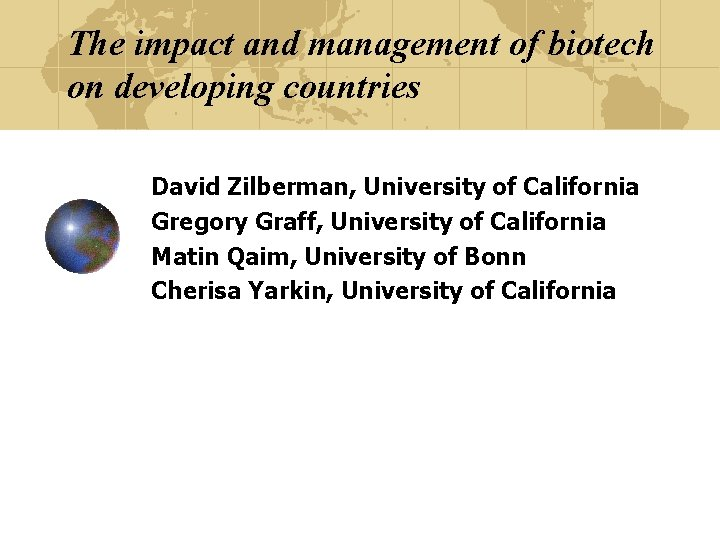 The impact and management of biotech on developing countries David Zilberman, University of California