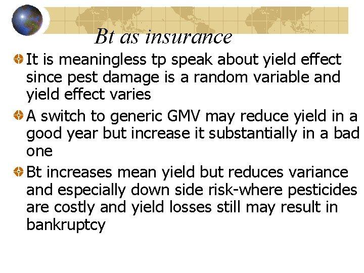 Bt as insurance It is meaningless tp speak about yield effect since pest damage