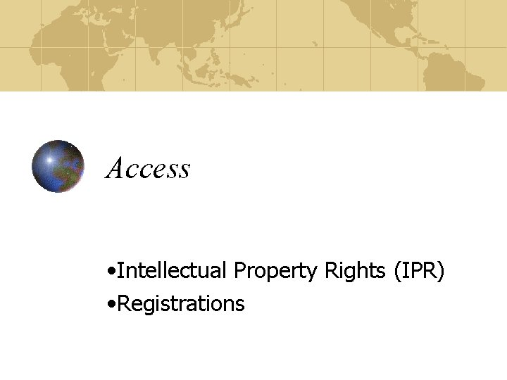 Access • Intellectual Property Rights (IPR) • Registrations