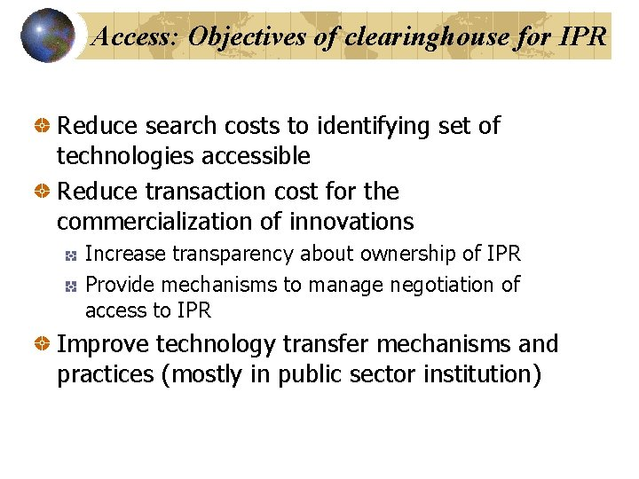 Access: Objectives of clearinghouse for IPR Reduce search costs to identifying set of technologies