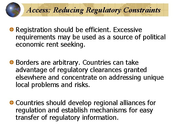 Access: Reducing Regulatory Constraints Registration should be efficient. Excessive requirements may be used as