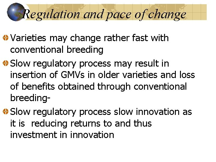 Regulation and pace of change Varieties may change rather fast with conventional breeding Slow