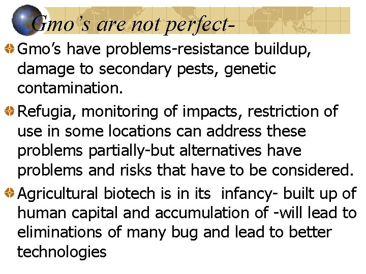 Gmo's are not perfect. Gmo's have problems-resistance buildup, damage to secondary pests, genetic contamination.
