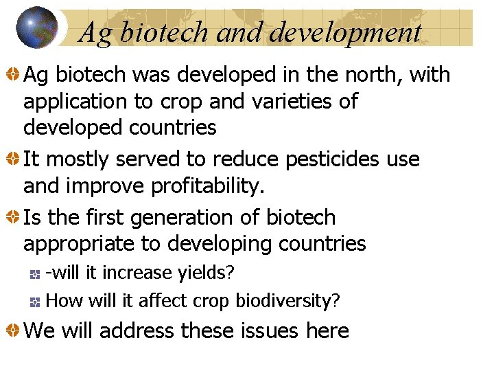 Ag biotech and development Ag biotech was developed in the north, with application to
