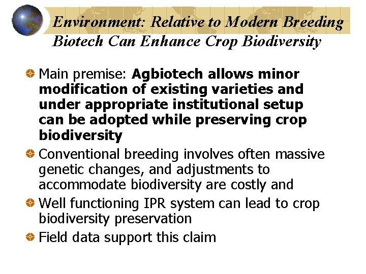 Environment: Relative to Modern Breeding Biotech Can Enhance Crop Biodiversity Main premise: Agbiotech allows