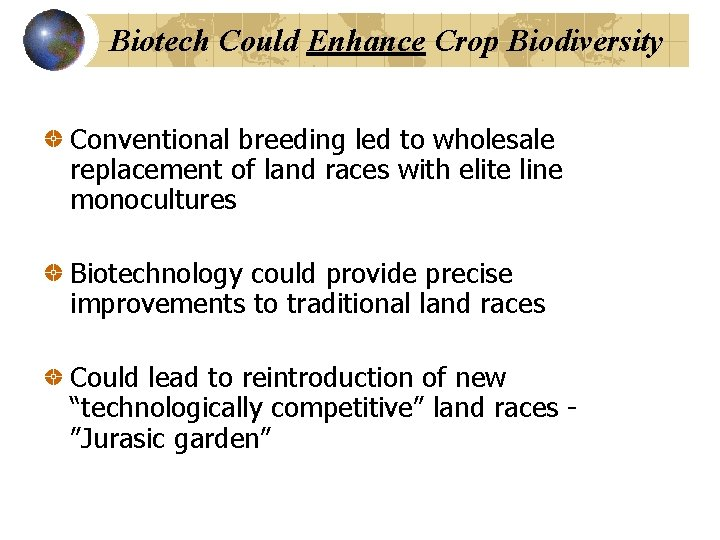 Biotech Could Enhance Crop Biodiversity Conventional breeding led to wholesale replacement of land races