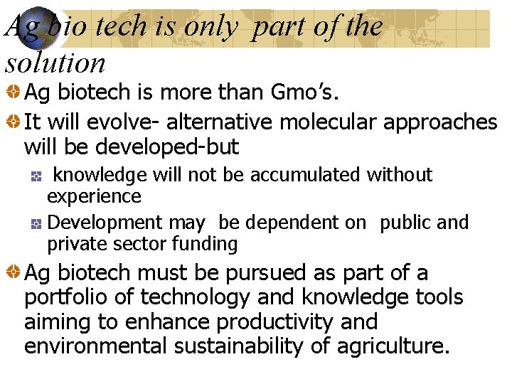Ag bio tech is only part of the solution Ag biotech is more than