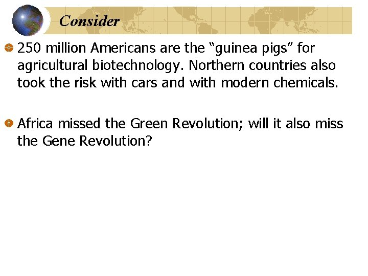 """Consider 250 million Americans are the """"guinea pigs"""" for agricultural biotechnology. Northern countries also"""