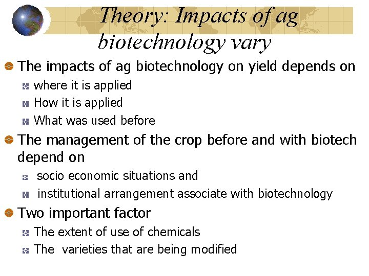 Theory: Impacts of ag biotechnology vary The impacts of ag biotechnology on yield depends