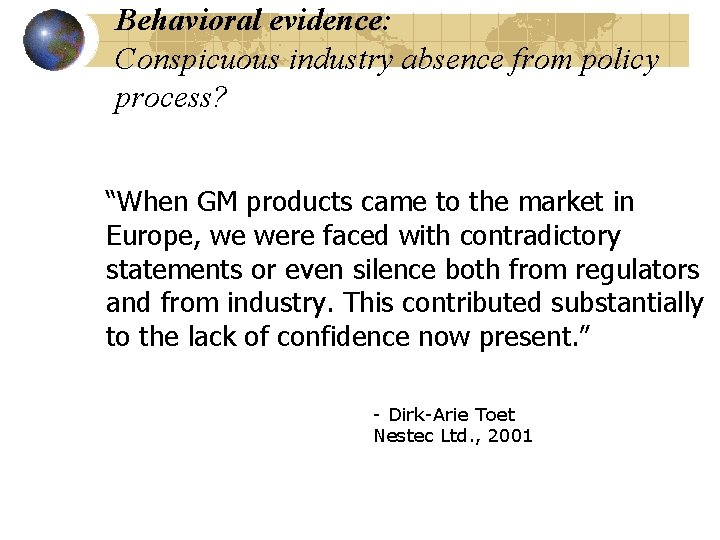 """Behavioral evidence: Conspicuous industry absence from policy process? """"When GM products came to the"""