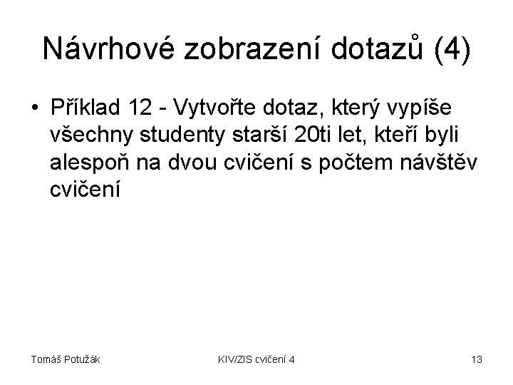 Návrhové zobrazení dotazů (4) • Příklad 12 - Vytvořte dotaz, který vypíše všechny studenty