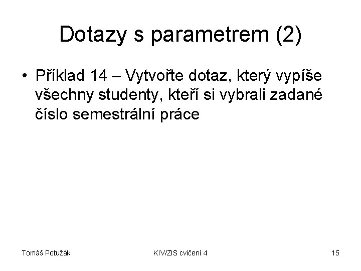 Dotazy s parametrem (2) • Příklad 14 – Vytvořte dotaz, který vypíše všechny studenty,