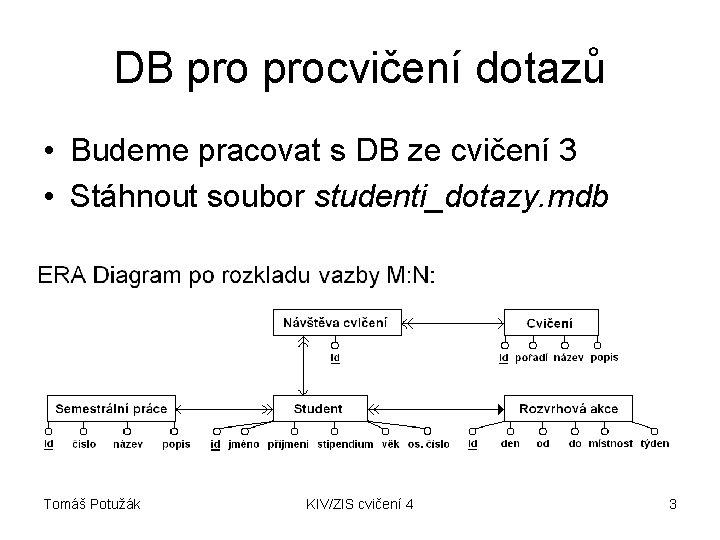 DB procvičení dotazů • Budeme pracovat s DB ze cvičení 3 • Stáhnout soubor