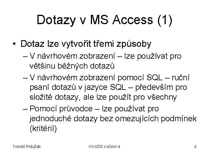 Dotazy v MS Access (1) • Dotaz lze vytvořit třemi způsoby – V návrhovém