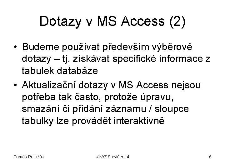 Dotazy v MS Access (2) • Budeme používat především výběrové dotazy – tj. získávat