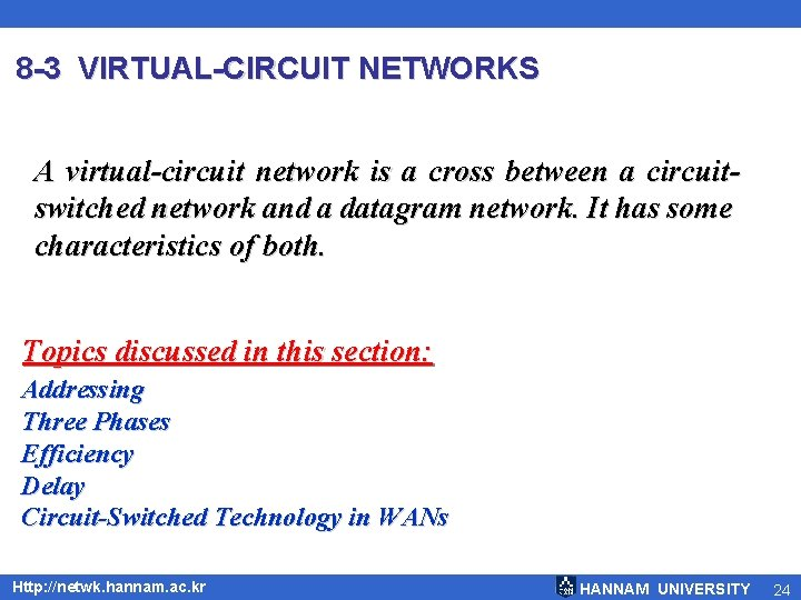 8 -3 VIRTUAL-CIRCUIT NETWORKS A virtual-circuit network is a cross between a circuitswitched network