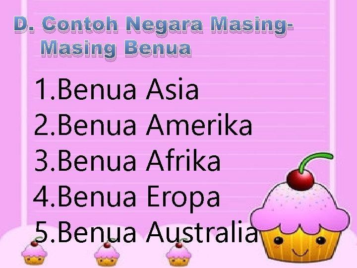 D. Contoh Negara Masing Benua 1. Benua Asia 2. Benua Amerika 3. Benua Afrika