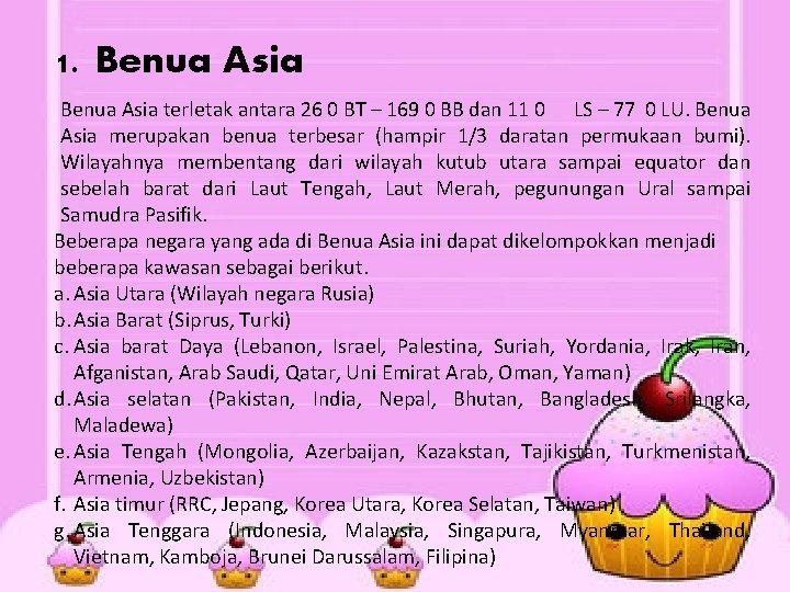 1. Benua Asia terletak antara 26 0 BT – 169 0 BB dan 11