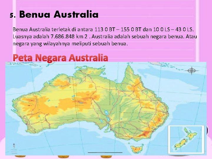 5. Benua Australia terletak di antara 113 0 BT – 155 0 BT dan
