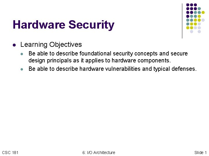 Hardware Security l Learning Objectives l l CSC 181 Be able to describe foundational