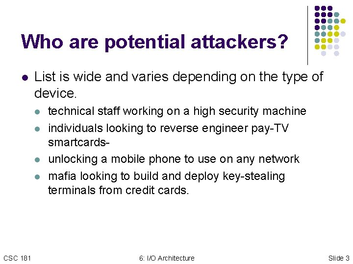Who are potential attackers? l List is wide and varies depending on the type