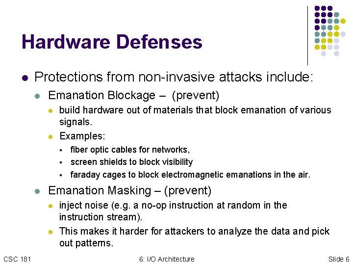 Hardware Defenses l Protections from non-invasive attacks include: l Emanation Blockage – (prevent) l