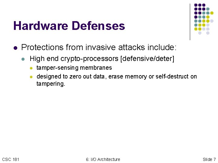 Hardware Defenses l Protections from invasive attacks include: l High end crypto-processors [defensive/deter] l