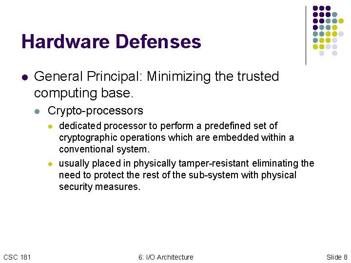 Hardware Defenses l General Principal: Minimizing the trusted computing base. l Crypto-processors l l