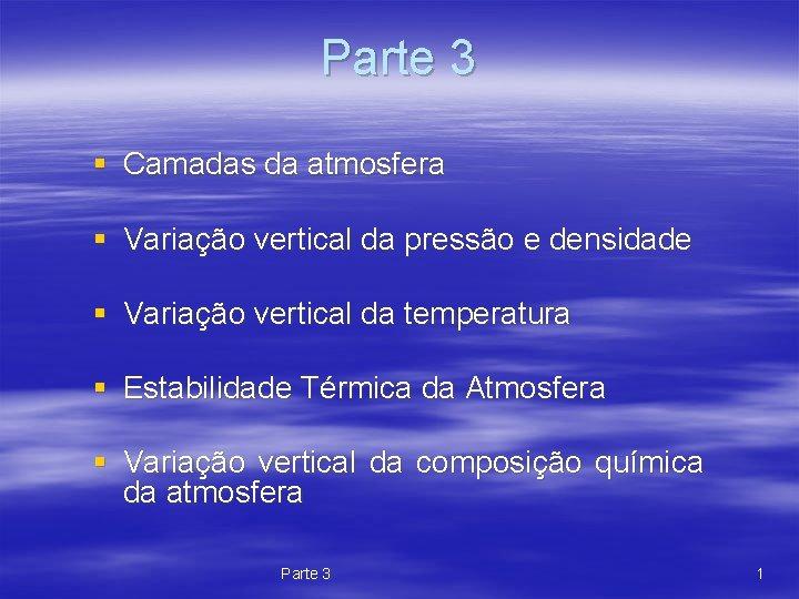 Parte 3 § Camadas da atmosfera § Variação vertical da pressão e densidade §