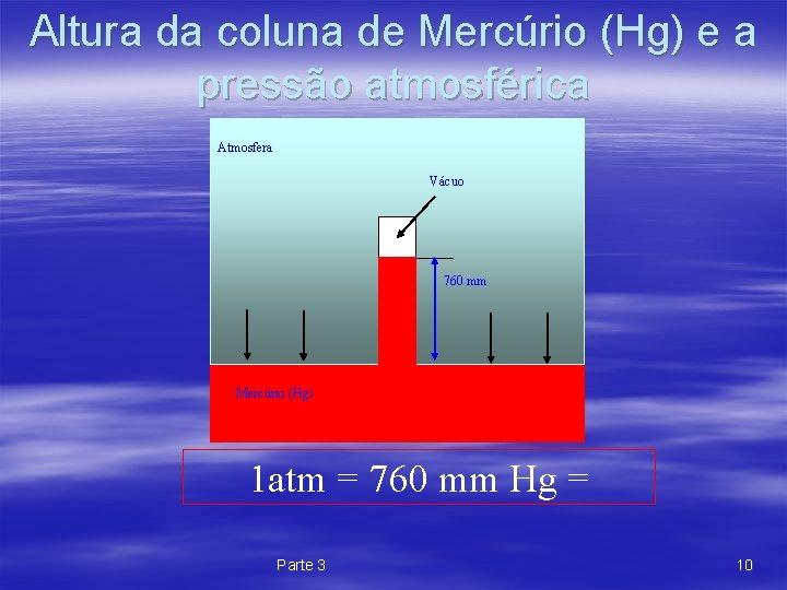 Altura da coluna de Mercúrio (Hg) e a pressão atmosférica Atmosfera Vácuo 760 mm