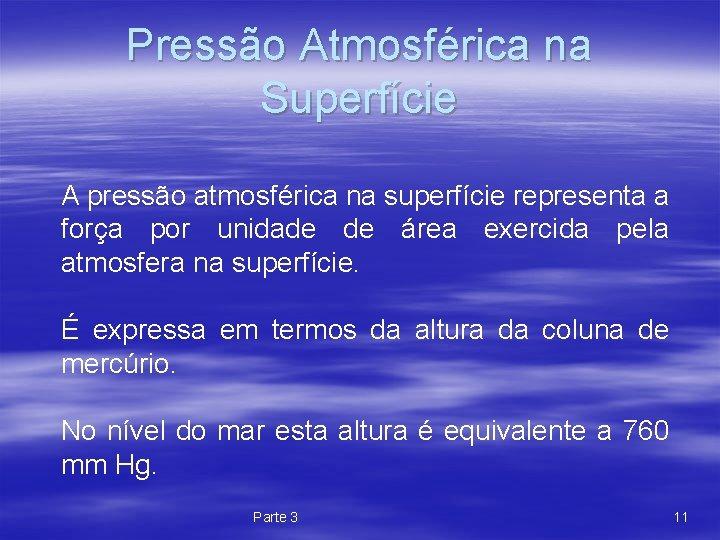 Pressão Atmosférica na Superfície A pressão atmosférica na superfície representa a força por unidade