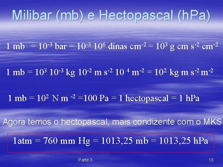 Milibar (mb) e Hectopascal (h. Pa) 1 mb = 10 -3 bar = 10