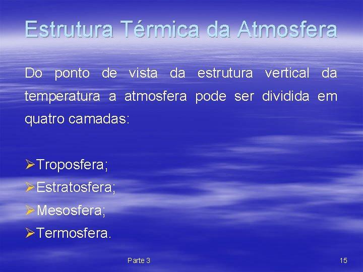 Estrutura Térmica da Atmosfera Do ponto de vista da estrutura vertical da temperatura a