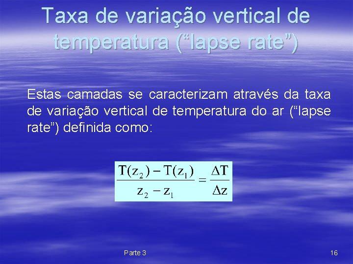 """Taxa de variação vertical de temperatura (""""lapse rate"""") Estas camadas se caracterizam através da"""
