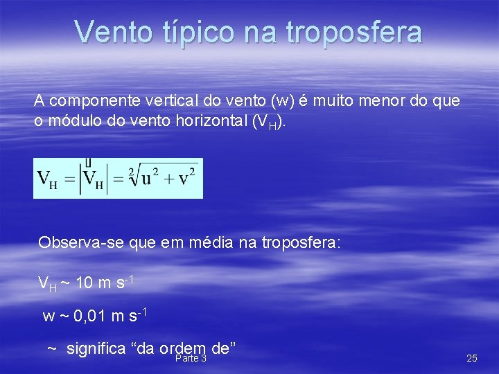 Vento típico na troposfera A componente vertical do vento (w) é muito menor do