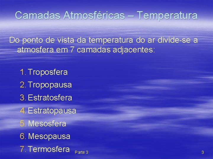 Camadas Atmosféricas – Temperatura Do ponto de vista da temperatura do ar divide-se a