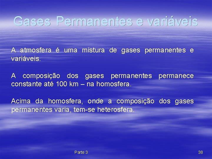 Gases Permanentes e variáveis A atmosfera é uma mistura de gases permanentes e variáveis.