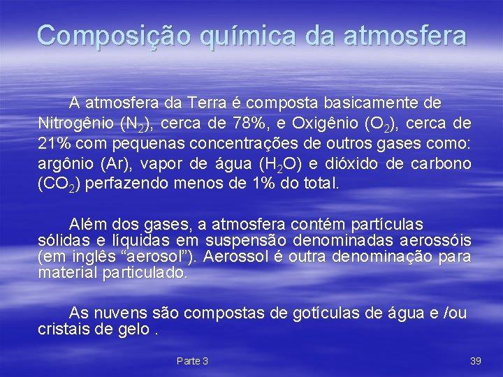 Composição química da atmosfera A atmosfera da Terra é composta basicamente de Nitrogênio (N