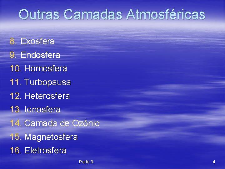 Outras Camadas Atmosféricas 8. Exosfera 9. Endosfera 10. Homosfera 11. Turbopausa 12. Heterosfera 13.