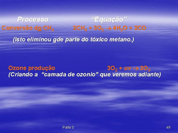 """Processo Conversão do CH 4 """"Equação"""" 2 CH 4 + 3 O 2 4"""