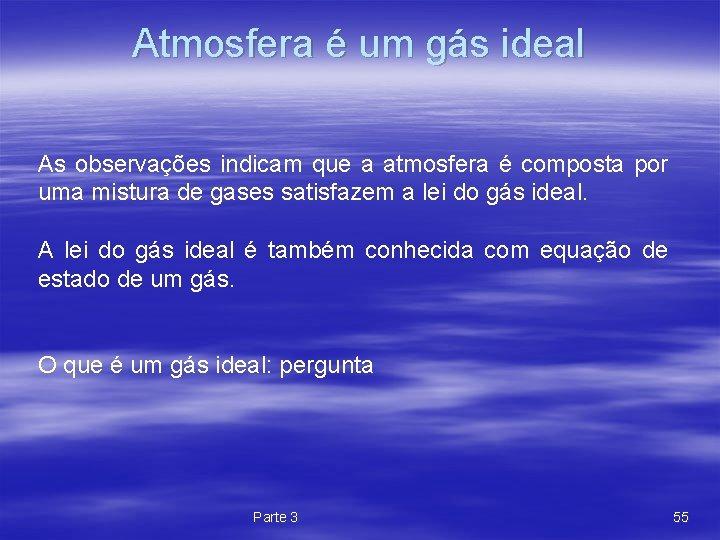 Atmosfera é um gás ideal As observações indicam que a atmosfera é composta por