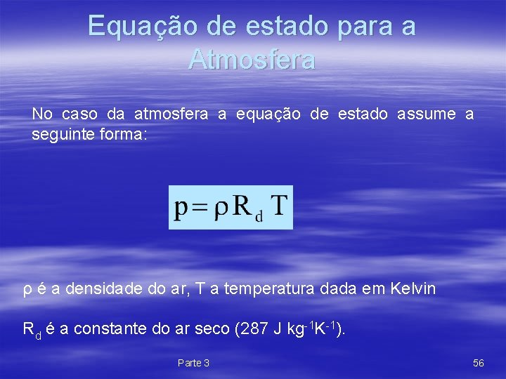 Equação de estado para a Atmosfera No caso da atmosfera a equação de estado