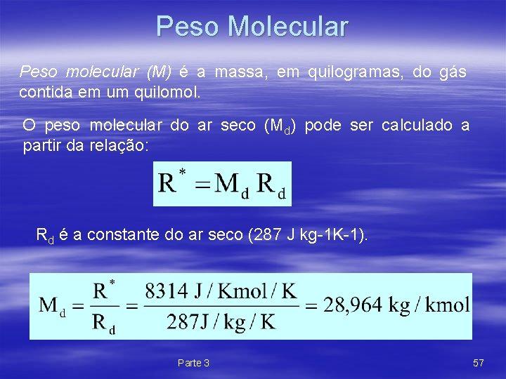 Peso Molecular Peso molecular (M) é a massa, em quilogramas, do gás contida em