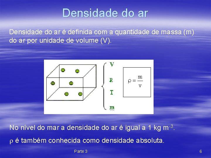 Densidade do ar é definida com a quantidade de massa (m) do ar por