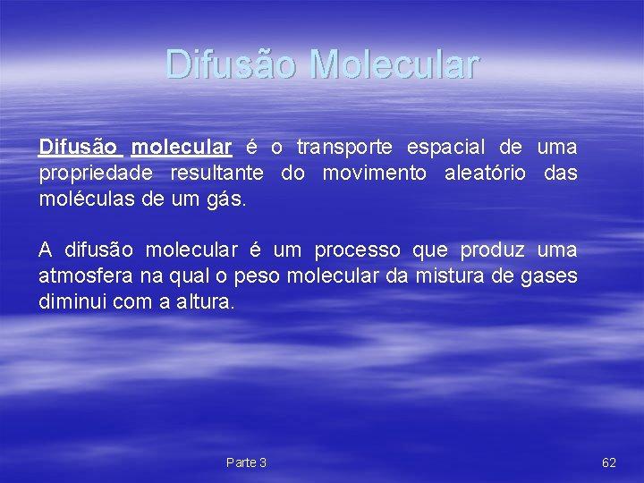 Difusão Molecular Difusão molecular é o transporte espacial de uma propriedade resultante do movimento